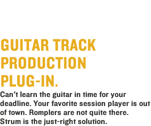Strum Acoustic Guitar AAS - Guitar Track Production Plun-In. Can't learn the guitar in time for you deadline. Your favorite session player is out of town. Romplers are not quite there. Strum is the just-right solution
